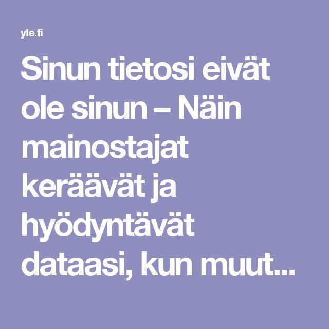 Sinun tietosi eivät ole sinun – Näin mainostajat keräävät ja hyödyntävät dataasi, kun muutat, ostat kilon pekonia tai haaveilet lomareissusta   Yle Uutiset   yle.fi