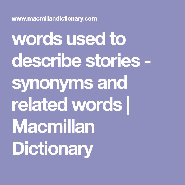words used to describe stories - synonyms and related words   Macmillan Dictionary