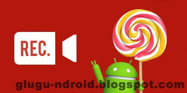 Top 10 Perekam Layar (Screen Recorder) Terbaik Untuk Android 5 Lollipop