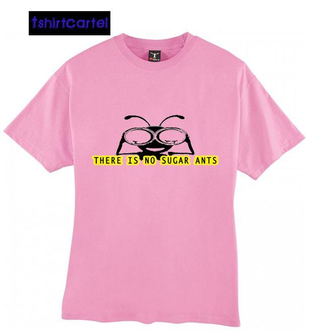 There is No Sugar Ants Pink Shirt  #shirt #tshirt #t-shirt #clothing #DTG #DTGprinting #fashion #design #hoodie #jumper #sweatshirt