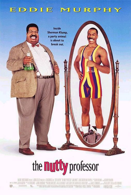 The Nutty Professor (1996): Overweight Prof. Sherman Klump, desperate to lose weight takes a special chemical that turns him into the slim but obnoxious Buddy Love.
