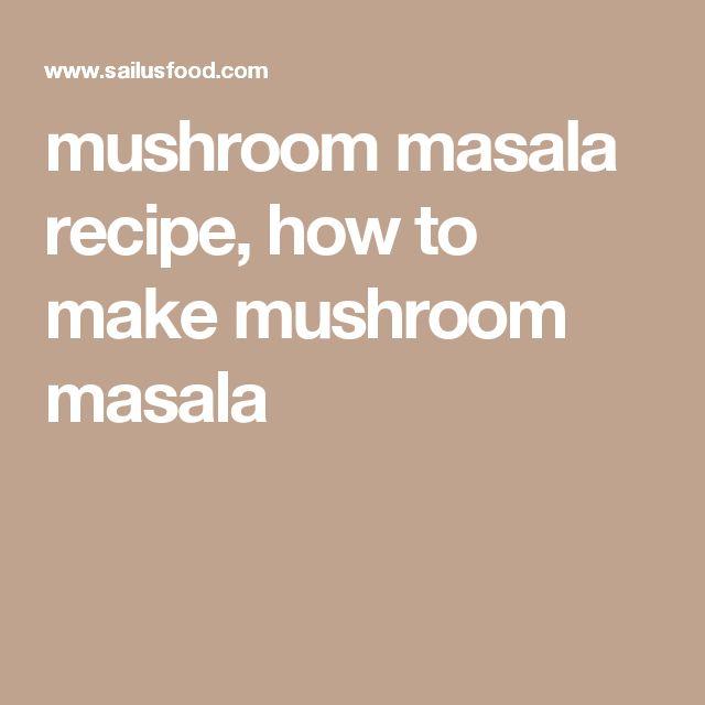 mushroom masala recipe, how to make mushroom masala