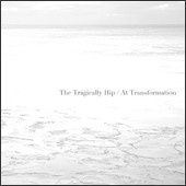 "The Tragically Hip - At Transformation  New Single off forthcoming album ""Now for Plan A"""