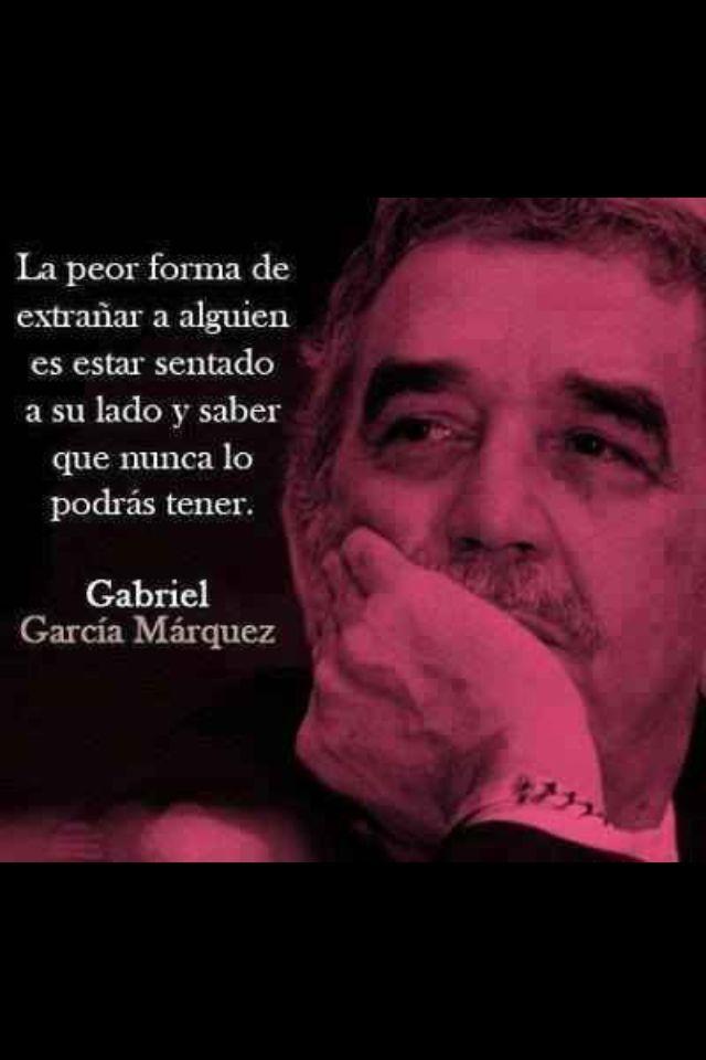 La peor forma de extrañar a alguien es estar sentado a su lado y saber que nunca lo podrás tener. #GabrielGarciaMarquez #frases #citas