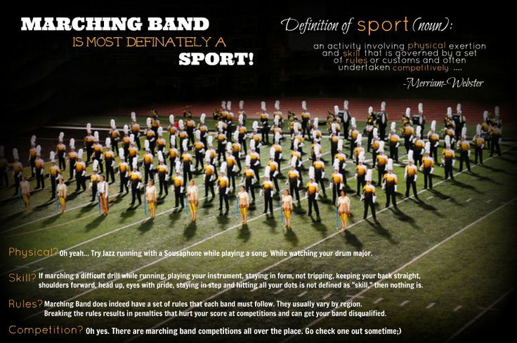 """It's frustrating when people ask if I play a sport and when I say Marching Band, they say, """"Marching Band isn't a sport!""""... So I decided to make this;) According to the Merriam Webster Dictionary, Marching Band is indeed a sport!!!=)"""
