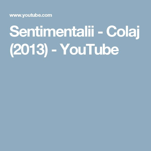 Sentimentalii - Colaj (2013) - YouTube