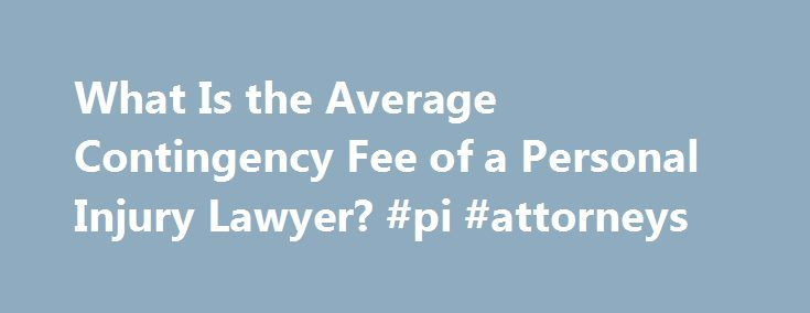 What Is the Average Contingency Fee of a Personal Injury Lawyer? #pi #attorneys http://minneapolis.remmont.com/what-is-the-average-contingency-fee-of-a-personal-injury-lawyer-pi-attorneys/  # What Is the Average Contingency Fee of a Personal Injury Lawyer? Written by James Hirby and Fact Checked by The Law Dictionary Staff Few personal injury lawyers charge by the hour. Instead, they charge contingency fees that represent substantial proportions of any settlements or judgments awarded in the…