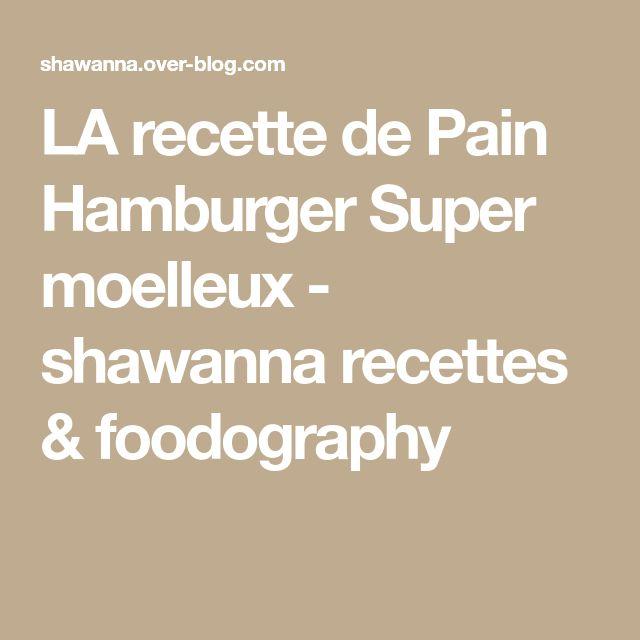 LA recette de Pain Hamburger Super moelleux - shawanna recettes & foodography