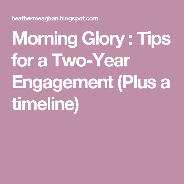 Morning Glory : Tips for a Two-Year Engagement (Plus a timeline)