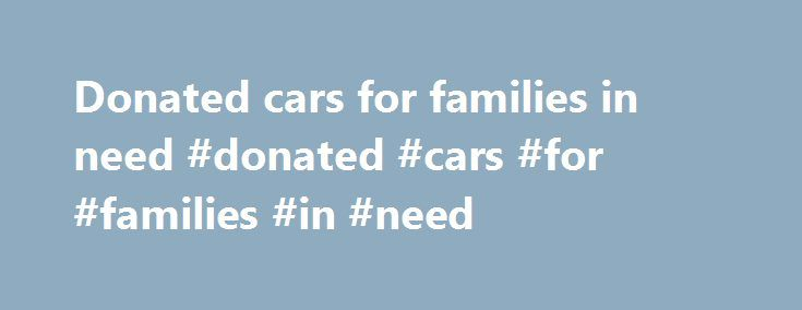 Donated cars for families in need #donated #cars #for #families #in #need http://solomon-islands.nef2.com/donated-cars-for-families-in-need-donated-cars-for-families-in-need/  # CALL US TODAY TO DONATE! Q: Who is the Military Order of the Purple Heart? A: The Military Order of the Purple Heart is a national organization composed of combat-wounded veterans who have been awarded the Purple Heart medal. Q: How does the Purple Heart Car Donation Program make a difference? A: As a result of our…