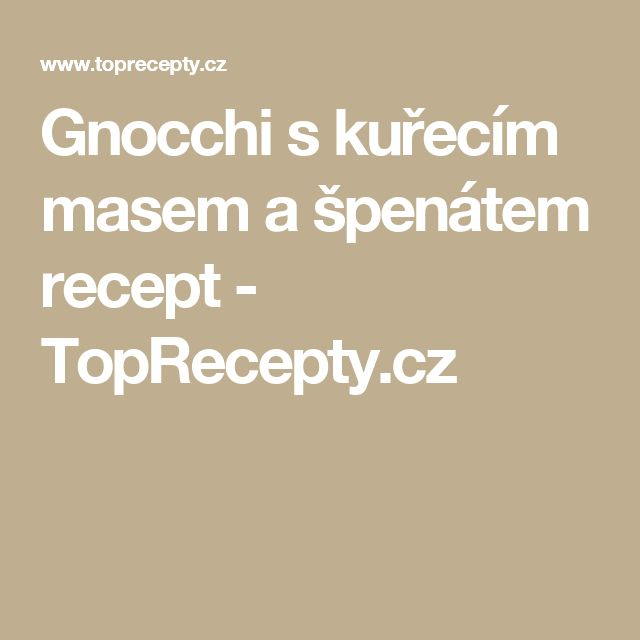Gnocchi s kuřecím masem a špenátem recept - TopRecepty.cz