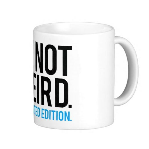 I'm not weird I'm limited edition. Coffee Mug #mug #zazzle