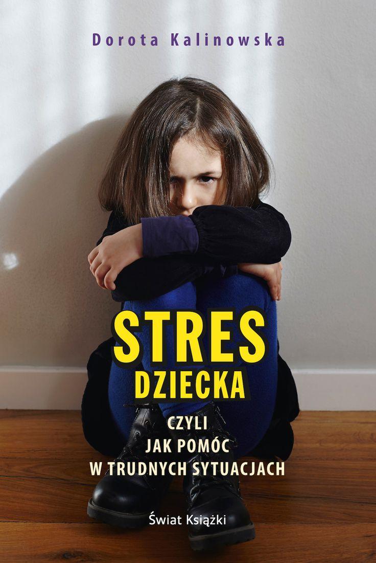 """""""Stres dziecka, czyli jak pomóc w trudnych sytuacjach"""" od Świat Książki"""