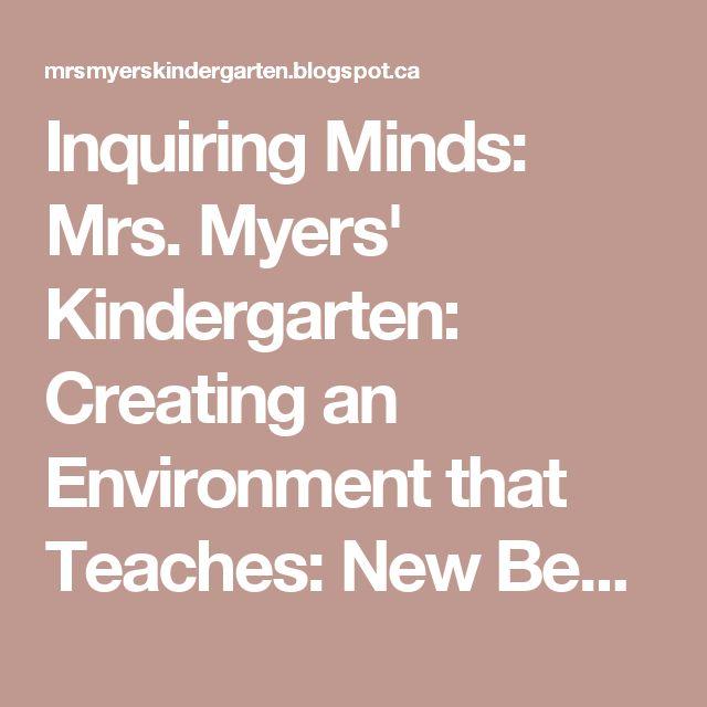 Inquiring Minds: Mrs. Myers' Kindergarten: Creating an Environment that Teaches: New Beginnings