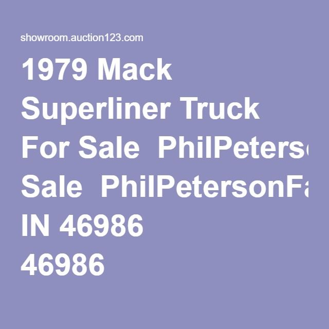 1979 Mack Superliner Truck For Sale  PhilPetersonFarm   Swayzee, IN 46986                                Details   1979 MACK SUPER LINER TRUCK, 13000 Miles on KT 450 Cummings Engine, Galvanized Cab, 13 Speed Transmission, Good Rubber, Quit Farming, Plenty of Power. Asking $22,500-make offer.  Stock Photo