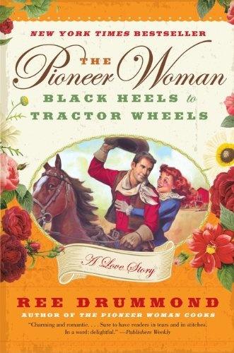 Bestseller Books Online The Pioneer Woman: Black Heels to Tractor Wheels--a Love Story Ree Drummond