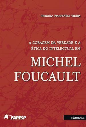 Foucault e a coragem da verdade, de Priscila Piazentini Vieira | AGÊNCIA FAPESP -  A busca da coerência entre o que se diz e o que se faz foi um dos grandes vetores do pensamento e da ação do filósofo francês Michel Foucault (1926 – 1984) em seus últimos anos de vida. A compreensão dessa diretriz, que orientou tanto a sua produção teórica quanto a sua prática político-social, é o fio condutor do livro.