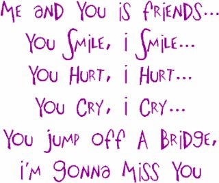 Me and you is Friends...