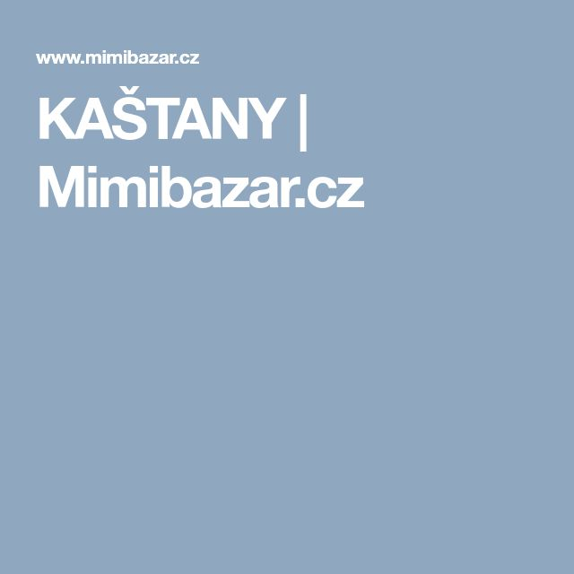 KAŠTANY | Mimibazar.cz