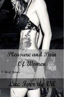 Pleasure and Pain of Women, an ebook by Luc Iver de Vil at Smashwords