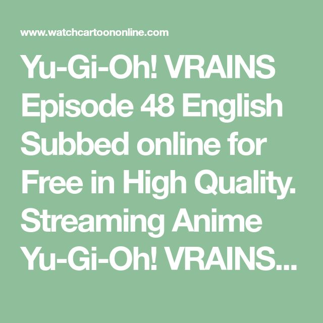 Yu-Gi-Oh! VRAINS Episode 48 English Subbed online for Free in High Quality. Streaming Anime Yu-Gi-Oh! VRAINS Episode 48 English Subbed full episode in HD.
