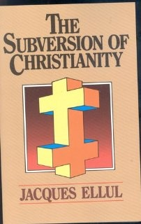 The Subversion Of Christianity, by: Jacques Ellul.