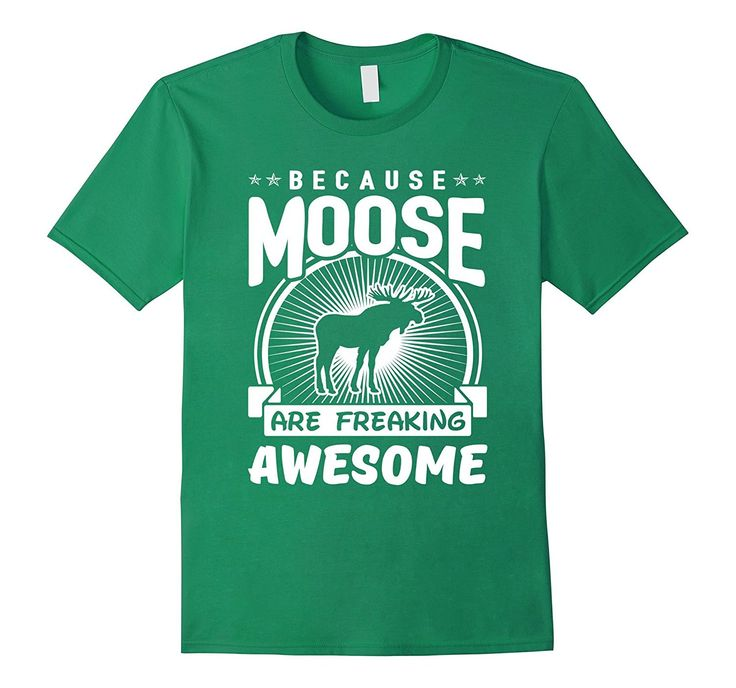 Because Moose Are Freaking Awesome Funny Moose Shirt