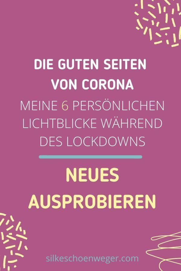 Meine 6 Personlichen Lichtblicke Wahrend Des Lockdowns Die Guten Seiten Von Corona Silke Schon Positiv Denken Lernen Von Herzen Alles Gute Negative Gedanken