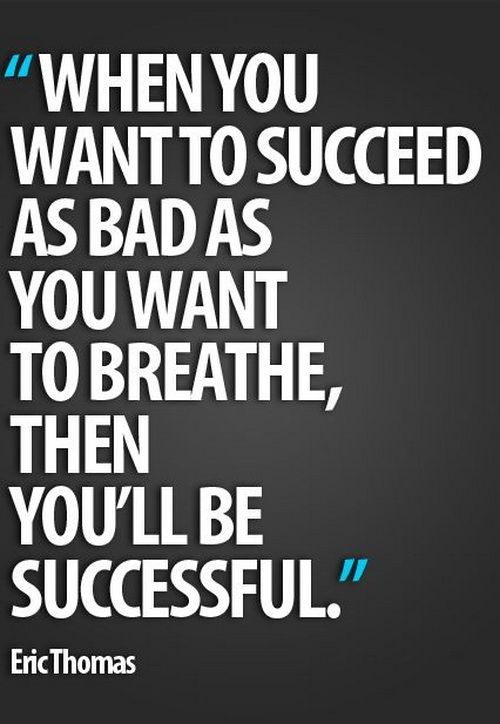 When you want to succeed as bad as you want to breathe, then you'll be successful. #Positive #Quotes http://www.fundingking1.com/