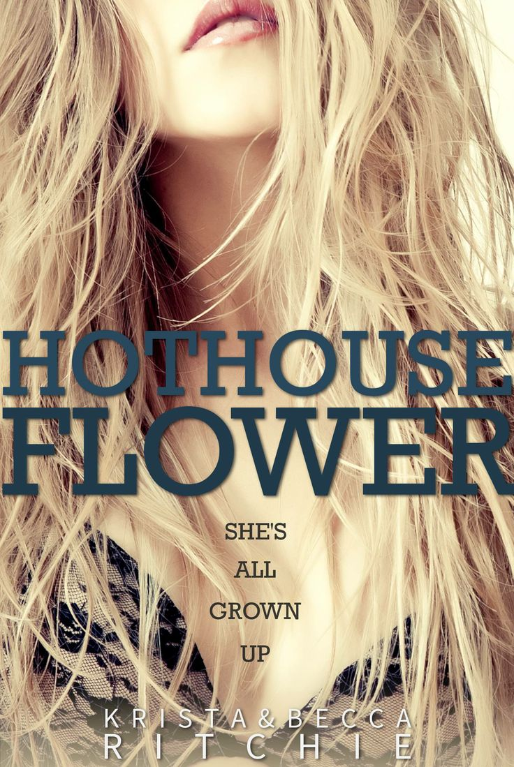 HOTHOUSE FLOWER (The Addicted Series) by Krista & Becca Ritchie