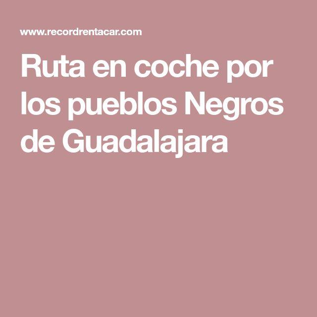 Ruta en coche por los pueblos Negros de Guadalajara