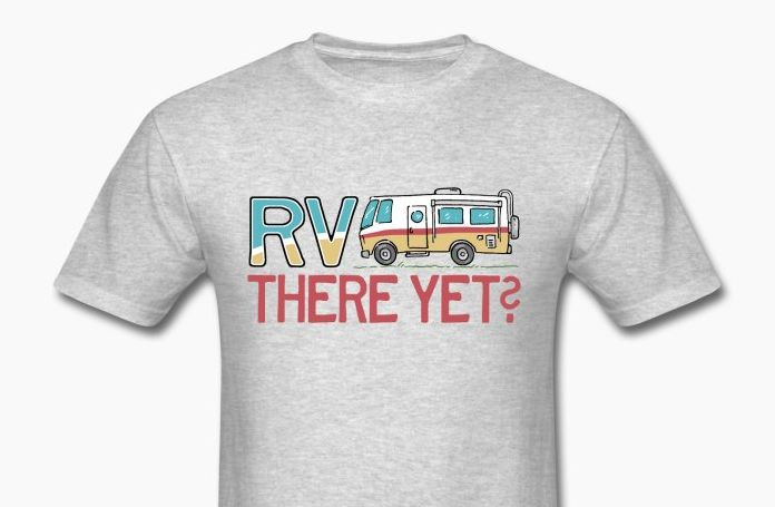 RV There Yet? Spreadshirt's Featured T-Shirt of the Week! Shop Now! #rvcamping #rvtshirts #rvslogans