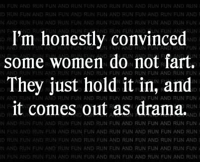 I am one of those women... Nah, sorry guys: I just let it rip.