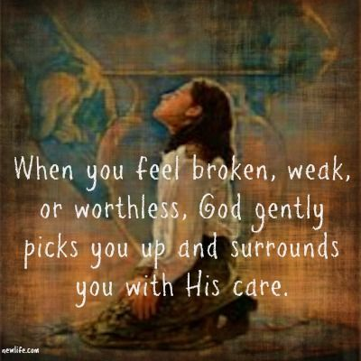 When you feel broken, weak, or worthless, God gently picks ...
