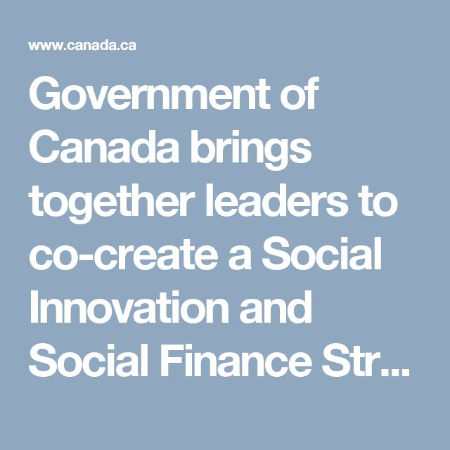 Government of Canada brings together leaders to co-create a Social Innovation and Social Finance Strategy for Canada - Canada.ca