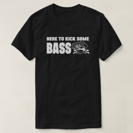 Here to kick some Bass T-Shirt - click/tap to personalize and buy