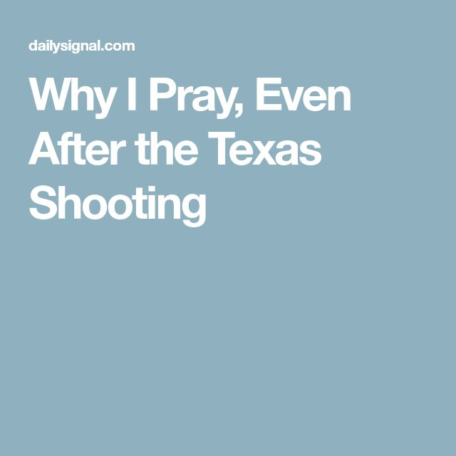 Why I Pray, Even After the Texas Shooting