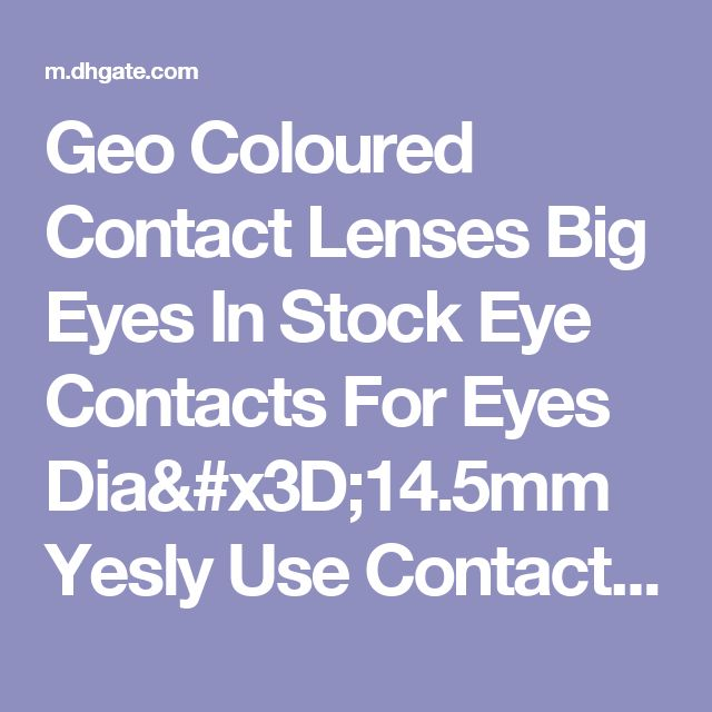 Geo Coloured Contact Lenses Big Eyes In Stock Eye Contacts For Eyes Dia=14.5mm Yesly Use Contact Lenses Eye Color With Bulk Price $7.04, Wholesale Contact Lens Prices Contact Lense Online From Elsa109617  Dhgate Mobile