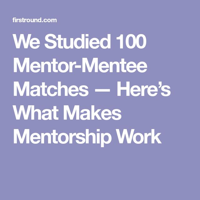 We Studied 100 Mentor-Mentee Matches — Here's What Makes Mentorship Work
