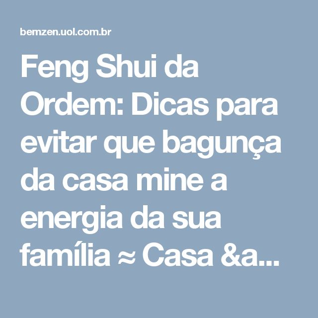 Feng Shui da Ordem: Dicas para evitar que bagunça da casa mine a energia da sua família ≈ Casa & Feng Shui ≈ Astral ≈ BEMZEN•com - Estilo de Vida: Sorria, Respire e Vá sem Pressa!