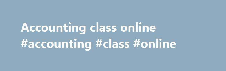 Accounting class online #accounting #class #online http://lesotho.nef2.com/accounting-class-online-accounting-class-online/  # Welcome to FreeAccountingSchool.com. On this website, certified public accountant (CPA) Daniel C. Dickson will teach you the basics of accounting through free online videos no strings attached. Whether you are a newbie or want to re-learn forgotten accounting, you have come to the right place. Click Titles Below to Watch Daniel Dickson s Videos on Accounting Basics…