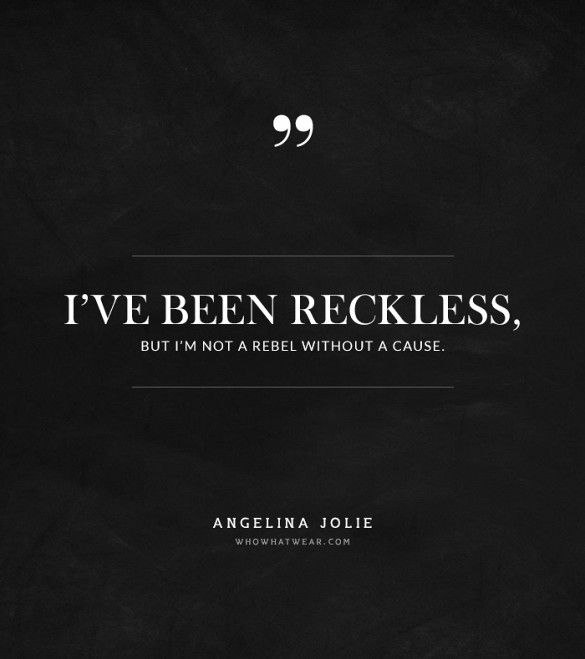 """""""I've been reckless, but I'm not a rebel without a cause."""" -Angelina Jolie #quotes"""