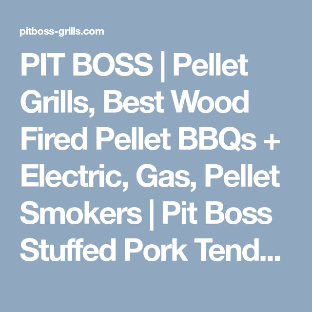 PIT BOSS | Pellet Grills, Best Wood Fired Pellet BBQs + Electric, Gas, Pellet Smokers | Pit Boss Stuffed Pork Tenderloin