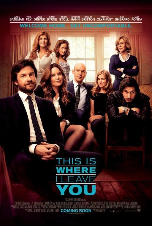 This Is Where I Leave You - theatrical release Sept. 19, 2014. Based on This Is Where I Leave You by Jonathan Tropper.