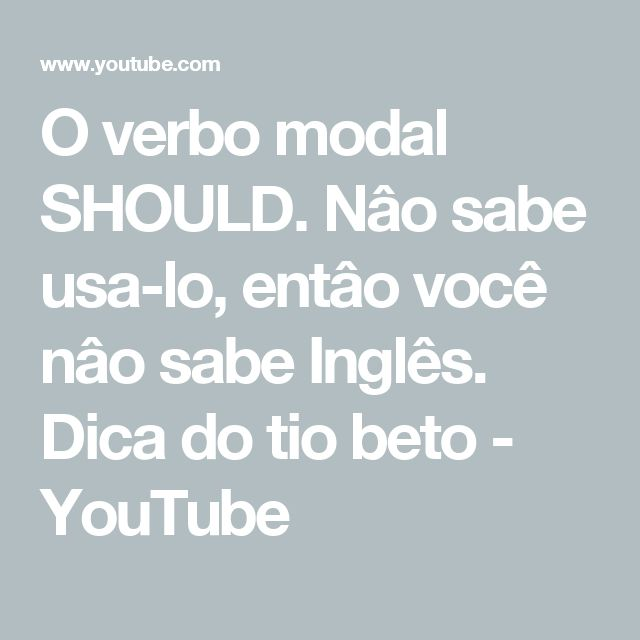 O verbo modal SHOULD. Nâo sabe usa-lo, entâo você nâo sabe Inglês. Dica do tio beto - YouTube