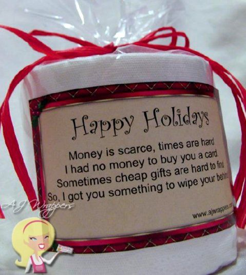 Happy HolidaysMoney is scarce, times are hardI had no money to buy you a card.Sometimes cheap gifts are hard to findSo, I got you something to wipe your behind! Toilet Paper Gag Gift (Happy Holidays) -