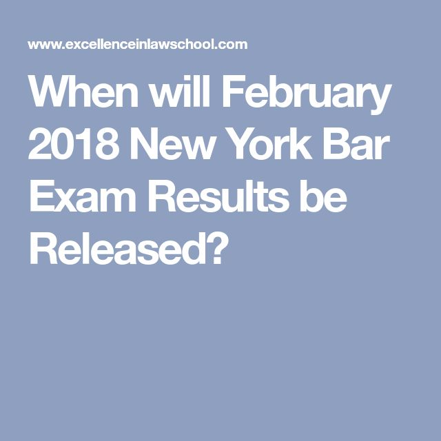 When will February 2018 New York Bar Exam Results be Released?