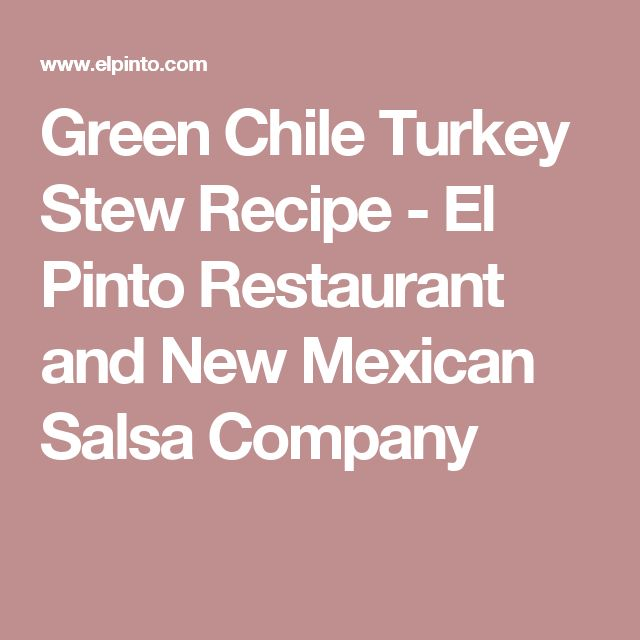 Green Chile Turkey Stew Recipe - El Pinto Restaurant and New Mexican Salsa Company