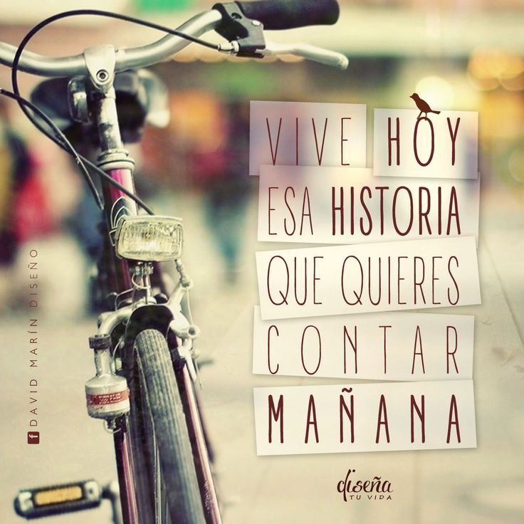# Vive HOY esta historia que quieres contar MAÑANA / # Diseña tu vida / www.facebook.com/davidmarinpublicidad