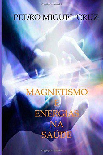 Magnetismo e Energias na Saúde (Portuguese Edition) by Pe... https://www.amazon.com/dp/1508624178/ref=cm_sw_r_pi_dp_x_9wMwybYE0B1W0